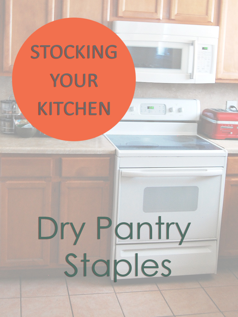 Stocking Your Kitchen: Dry Pantry Staples