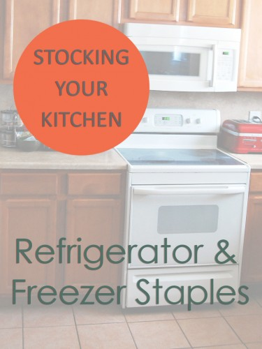 Stocking Your Kitchen: Refrigerator & Freezer Staples