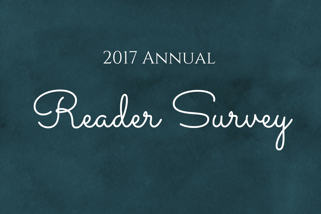 I conduct an annual reader survey to find out what you like, what you don't, and what you want to see on this blog.