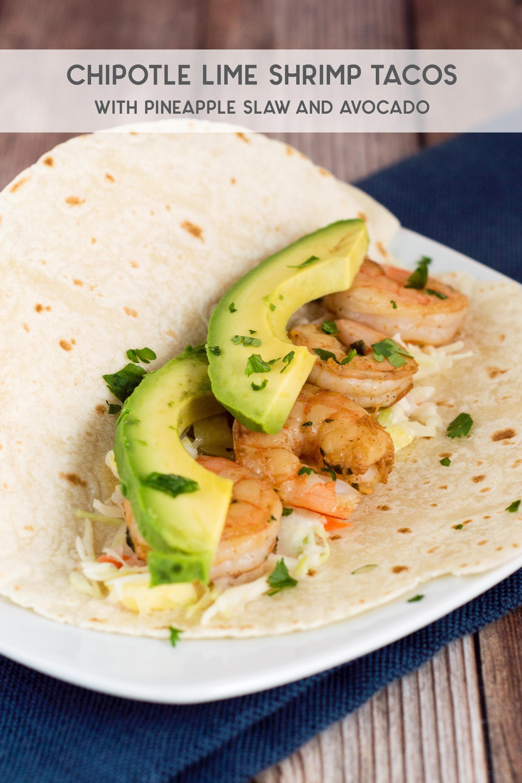 With a touch of avocado and pineapple slaw for some sweetness, these chipotle lime shrimp tacos are the perfect combinationof spicy and fruity!